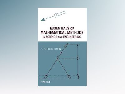 Essentials of Mathematical Methods in Science and Engineering av S. Selcuk Bayin