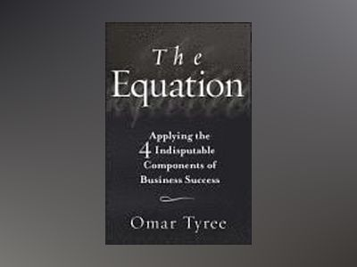 The Equation: Applying the 4 Indisputable Components of Business Success av Omar Tyree