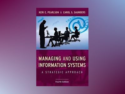 Managing and Using Information Systems, 4th Edition av Keri E. Pearlson