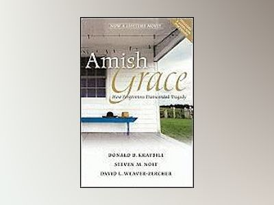 Amish Grace: How Forgiveness Redeemed a Tragedy av Donald B. Kraybill