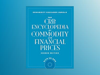The CRB Encyclopedia of Commodity and Financial Prices + CD-ROM, 2nd Editio av Commodity Research Bureau