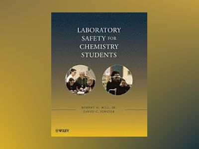 Laboratory Safety: A Four-Year Approach for Chemistry and Other Laboratory- av Robert H. Hill