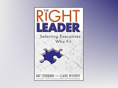 The Right Leader: Selecting Executives Who Fit av Nathaniel C. Stoddard
