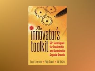 The Innovator's Toolkit: 50+ Techniques for Predictable and Sustainable Org av David Silverstein