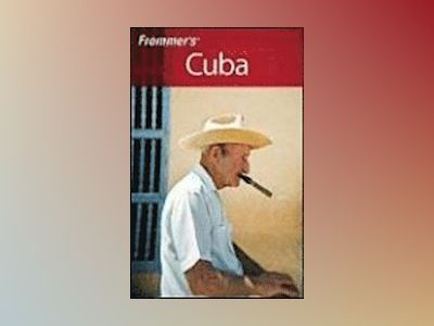 Frommer's Cuba, 4th Edition av Claire Boobbyer