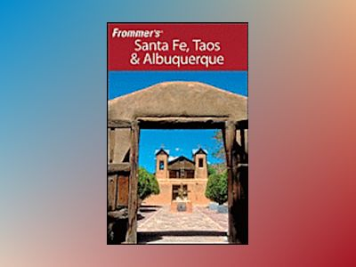 Frommer's Santa Fe, Taos and Albuquerque, 12th Edition av Lesley S. King