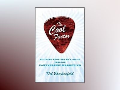 The Cool Factor: Building Your Brand?s Image through Partnership Marketing av Del Breckenfeld