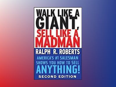 Walk Like a Giant, Sell Like a Madman: America's #1 Salesman Shows You How av Ralph R. Roberts