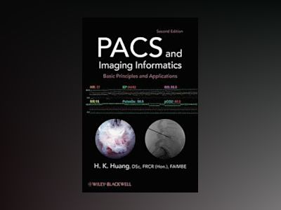 PACS and Imaging Informatics: Basic Principles and Applications, 2nd Editio av H. K. Huang