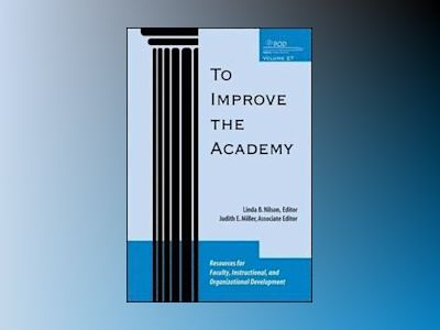 To Improve the Academy: Resources for Faculty, Instructional, and Organizat av Linda B. Nilson
