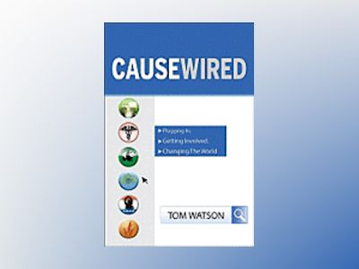 CauseWired: Plugging In, Getting Involved, Changing the World av Tom Watson