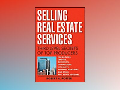 Selling Real Estate Services: Third-Level Secrets of Top Producers av Robert A Potter