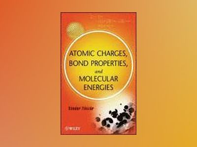 Atomic Charges, Bond Properties, and Molecular Energies av Sandor Fliszar