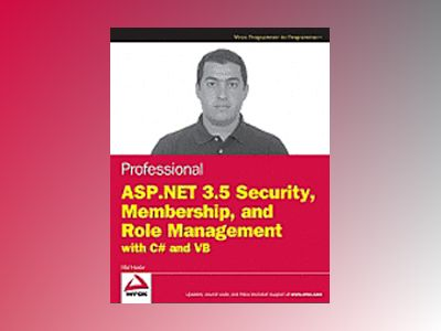 Professional ASP.NET 3.5 Security, Membership, and Role Management with C# av Stefan Schackow