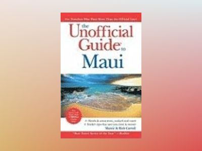 The Unofficial Guide to Maui, 4th Edition av Marcie Carroll