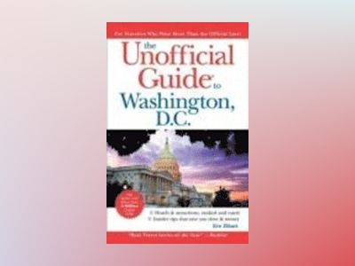 The Unofficial Guide to Washington, D.C., 10th Edition av Eve Zibart
