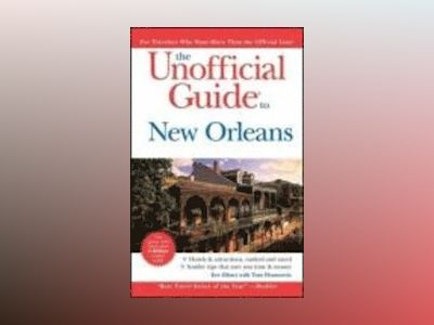 The Unofficial Guide to New Orleans, 6th Edition av Eve Zibart