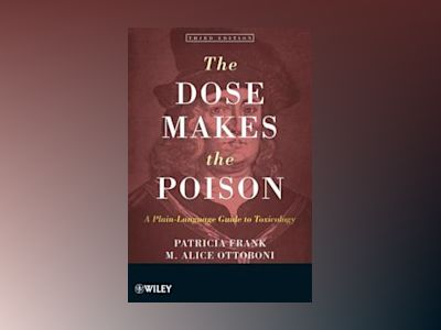 The Dose Makes the Poison: A Plain-Language Guide to Toxicology, 3rd Editio av Patricia Frank