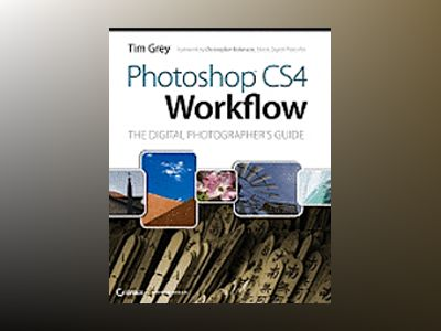 Photoshop CS4 Workflow: The Digital Photographer's Guide av Tim Grey