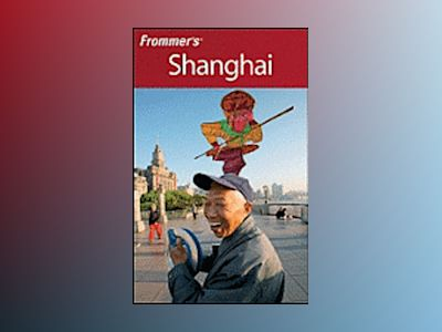 Frommer's Shanghai, 5th Edition av Sharon Owyang