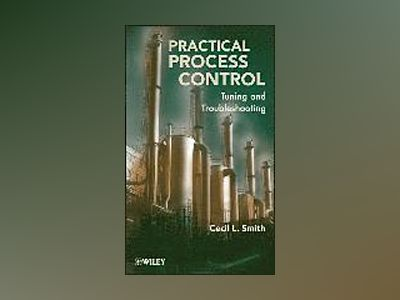 Practical Process Control: Tuning and Troubleshooting av Cecil Smith