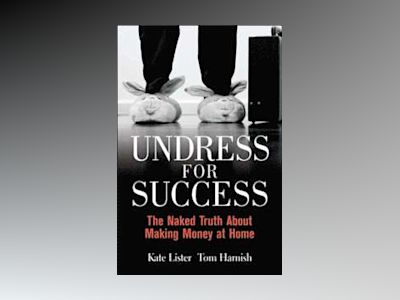 Undress for Success: The Naked Truth about Making Money at Home av Kate Lister