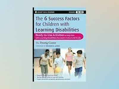 The Six Success Factors for Children with Learning Disabilities: Ready-to-U av Frostig Center
