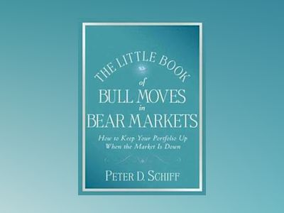 The Little Book of Bull Moves in Bear Markets: How to Keep your Portfolio U av Peter D. Schiff