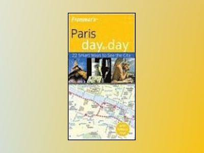 Frommer's Paris Day by Day, 2nd Edition av Anna E. Brooke