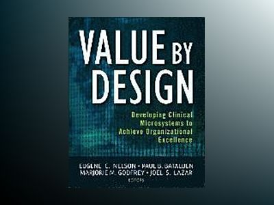 Value by Design: Developing Clinical Microsystems to Achieve Organizational av Eugene C. Nelson