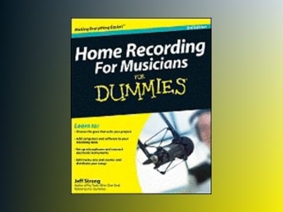 Home Recording For Musicians For Dummies, 3rd Edition av Jeff Strong
