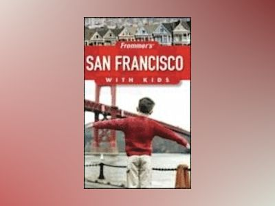 Frommer's San Francisco with Kids, 4th Edition av Noelle Salmi