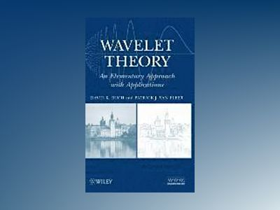 Wavelet Theory: An Elementary Approach with Applications av David K. Ruch