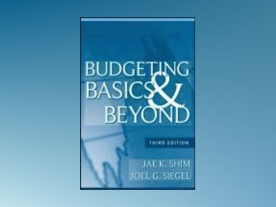 Budgeting Basics and Beyond, 3rd Edition av Jae K. Shim