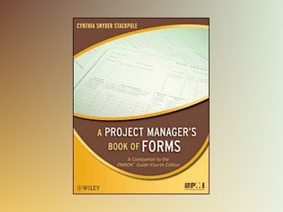A Project Manager's Book of Forms: A Companion to the PMBOK Guide av Cynthia Stackpole