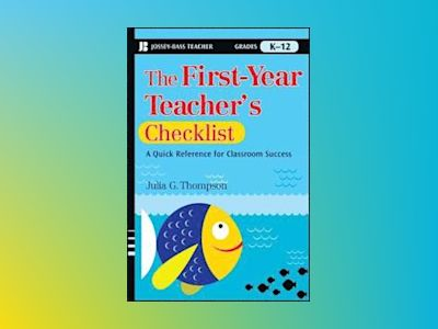 The First-Year Teacher's Checklist: A Quick Reference for Classroom Success av Julia G. Thompson