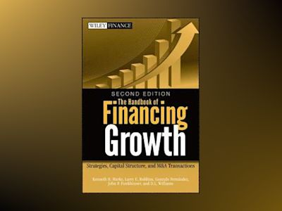 The Handbook of Financing Growth: Strategies, Capital Structure, and M&A Tr av Kenneth H. Marks