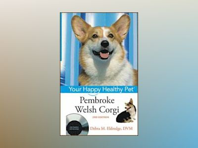 Pembroke Welsh Corgi: Your Happy Healthy Pet, with DVD , 2nd Edition av Debra M. Eldredge