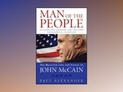 Man of the People: The Maverick Life and Career of John McCain, Revised and av Paul Alexander