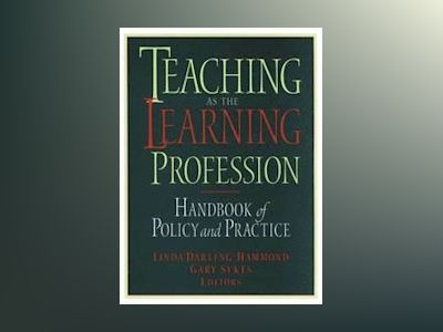 Teaching as the Learning Profession: Handbook of Policy and Practice av Linda Darling-Hammond