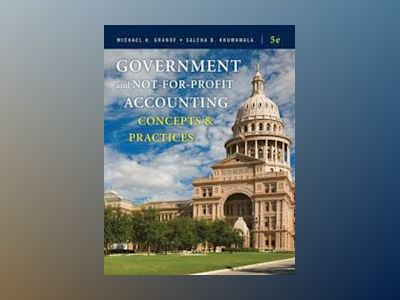 Government and Not-for-Profit Accounting: Concepts and Practices, 5th Editi av Michael H. Granof