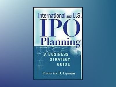 International and US IPO Planning: A Business Strategy Guide av Frederick D. Lipman