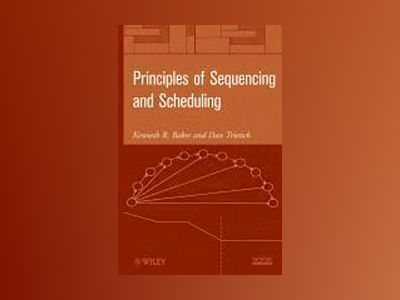 Principles of Sequencing and Scheduling av Kenneth R. Baker