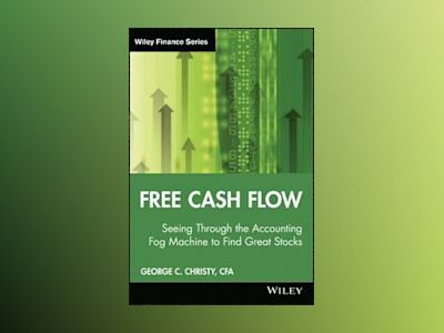 Free Cash Flow: Seeing Through the Accounting Fog Machine to Find Great Sto av George C. Christy