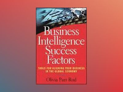Business Intelligence Success Factors: Tools for Aligning Your Business in av OliviaParr Rud