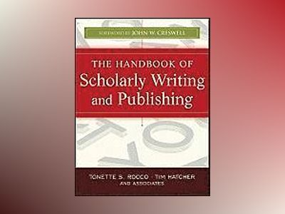 The Handbook of Scholarly Writing and Publishing av Tonette S. Rocco