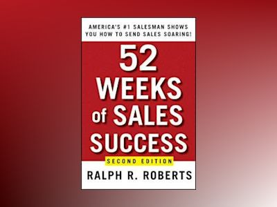 52 Weeks of Sales Success: America's #1 Salesman Shows You How to Sen av Ralph R. Roberts