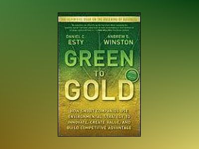 Green to Gold: How Smart Companies Use Environmental Strategy to Innovate, av Daniel Esty