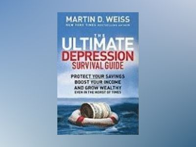 The Ultimate Depression Survival Guide: Protect Your Savings, Boost Your In av Martin D. Weiss