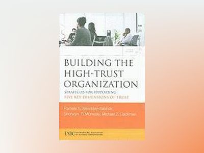 Building the High-Trust Organization: Strategies for Supporting Five Key Di av Pamela S Shockley-Zalabak
